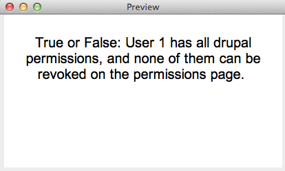 True or False: User 1 has all Drupal permissions and none of them can be revoked on the permissions page.